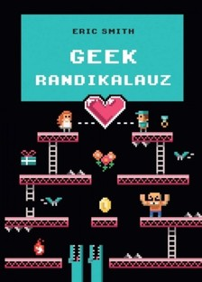 Eric Smith - Geek randikalauz [eKönyv: epub, mobi]