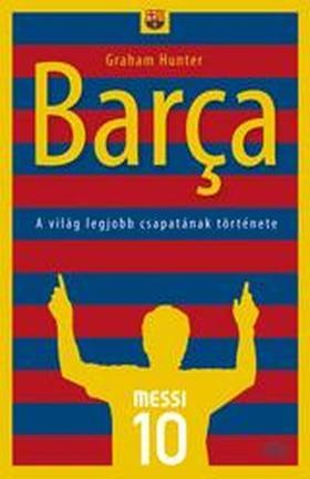 Graham Hunter - Barca - A világ legjobb csapatának története
