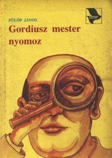 Fülöp János - Gordiusz mester nyomoz [antikvár]