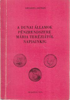 Szigeti István - A dunai államok pénzrendszere Mára Teréziától napjainkig [antikvár]