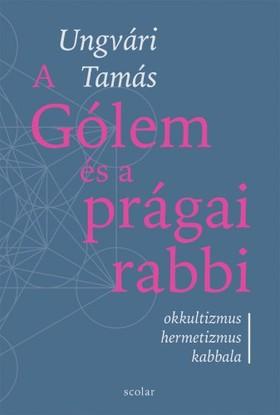 Ungvári Tamás - A Gólem és a prágai rabbi [eKönyv: epub, mobi]