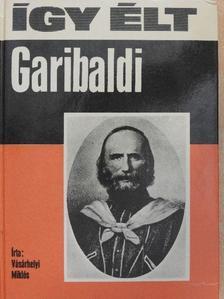 Vásárhelyi Miklós - Így élt Garibaldi [antikvár]