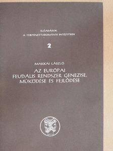 Makkai László - Az európai feudális rendszer genezise, működése és fejlődése [antikvár]