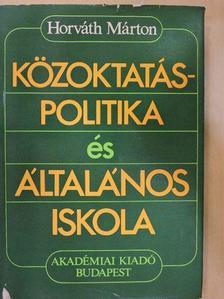 Horváth Márton - Közoktatás-politika és általános iskola [antikvár]