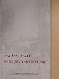 Kalász László - Nagy jövő mögöttünk [antikvár]
