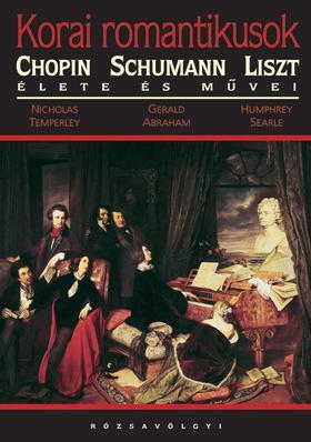 TEMPERLEY, NICHOLAS-ABRAHAM, G - Korai romantikusok - Schumann Chopin és Liszt élete és művei
