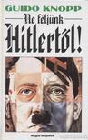Guido Knopp - Ne féljünk Hitlertől! [antikvár]