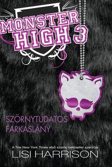 Lisi Harrison - SZÖRNYTUDATOS FARKASLÁNY - MONSTER HIGH 3.