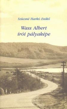 SZÜCSNÉ HARKÓ ENIKŐ - WASS ALBERT ÍRÓI PÁLYAKÉPE