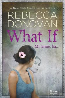 Rebecca Donovan - What If - Mi lenne, ha...