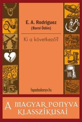 E. A. Rodriguez (Barsi Ödön) - Ki a következő? [eKönyv: epub, mobi]