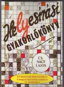 Cs. Nagy Lajos - Helyesírási gyakorlókönyv A magyar helyesírás szabályai 12. kiadásához