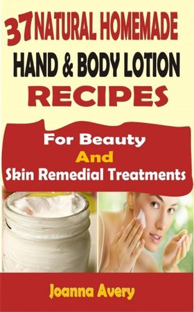 Avery Joanna - 37 Natural Homemade Hand & Body Lotion Recipes [eKönyv: epub, mobi]