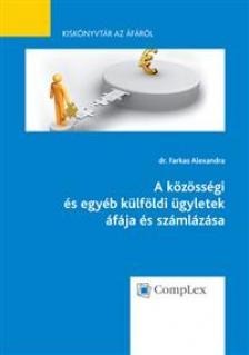 dr. Farkas Alexandra - A közösségi és egyéb külföldi ügyletek áfája és számlázása
