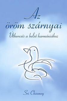 Sri Chinmoy - Az öröm szárnyai [antikvár]