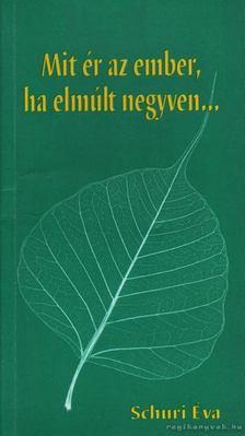 Schuri Éva - Mit ér az ember ha elmúlt negyven [antikvár]