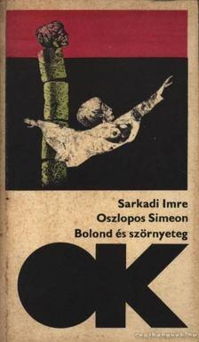 Sarkadi Imre - Oszlopos Simeon / Bolond és szörnyeteg [antikvár]