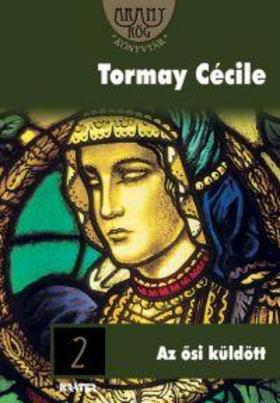 TORMAY CÉCILE - AZ ŐSI KÜLDÖTT 2.