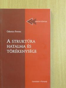 Odorics Ferenc - A struktúra hatalma és törékenysége [antikvár]