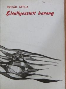 Botár Attila - Elsüllyesztett harang [antikvár]