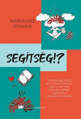 Marianne Power - Segítség!? - Történet egy nőről, aki ki akarta deríteni, vajon a self-help könyvek valóban segítenek-e változtatni az életén [eKönyv: epub, mobi]