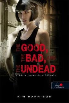 Kim Harrison - The Good, The Bad, And the Undead - A jó, a rossz és az élőhalott (Hollows 2.) - PUHA BORÍTÓS