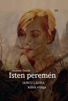 Halmai Tamás - Isten peremén - Iancu Laura költői világa