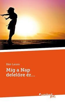 Bán Laura - Míg a Nap delelőre ér...