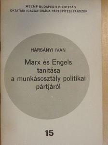 Harsányi Iván - Marx és Engels tanítása a munkásosztály politikai pártjáról [antikvár]