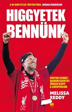 Melissa Reddy - Higgyetek bennünk - Hogyan csinált bajnokcsapatot Jürgen Klopp a Liverpoolból?