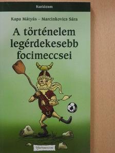 Kapa Mátyás - A történelem legérdekesebb focimeccsei [antikvár]
