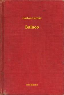 Gaston Leroux - Balaoo [eKönyv: epub, mobi]