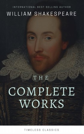 William Shakespeare - The Complete William Shakespeare Collection (Illustrated)