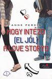 Anne Percin - Hogy intézd (el jól) a love storydat [antikvár]