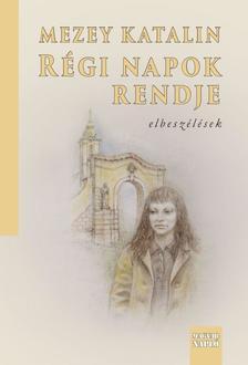 Mezey Katalin - Régi napok rendje - régi és új elbeszélések - ÜKH 2019