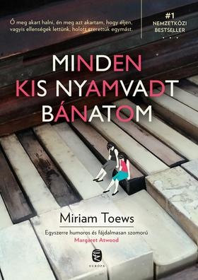 TOEWS, MIRIAM - Minden kis nyamvadt bánatom