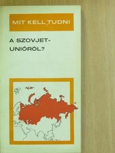 Kis Csaba - Mit kell tudni a Szovjetunióról? [antikvár]