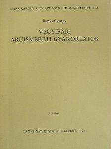 Bánki György - Vegyipari áruismereti gyakorlatok [antikvár]