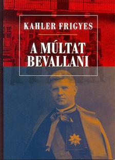 Kahler Frigyes - A múltat bevallani [antikvár]