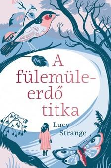 Lucy Strange - A fülemüleerdő titka [eKönyv: epub, mobi]