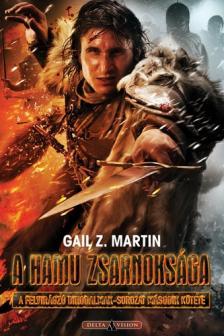 Gail Z. Martin - A hamu zsarnoksága