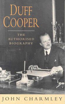 CHARMLEY, JOHN - Duff Cooper: The Authorised Biography [antikvár]
