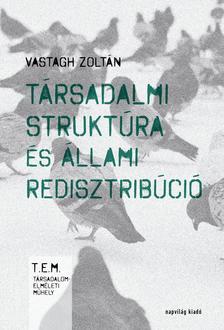 Vastagh Zoltán - Társadalmi struktúra és állami redisztribúció