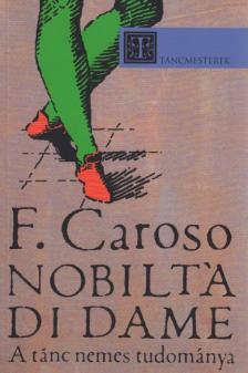 Fabritio Caroso - NOBILTA DI DAME - A TÁNC NEMES TUDOMÁNYA - TÁNCMESTEREK -