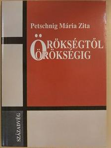 Petschnig Mária Zita - Örökségtől örökségig [antikvár]