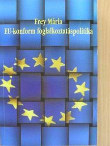 Dr. Frey Mária - EU-konform foglalkoztatáspolitika [antikvár]