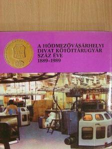 Farkas Csaba - A Hódmezővásárhelyi Divat Kötöttárugyár száz éve 1889-1989 [antikvár]