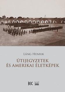 Láng Henrik - Útijegyzetek és amerikai életképek
