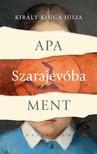 Király Kinga Júlia - Apa Szarajevóba ment [eKönyv: epub, mobi]