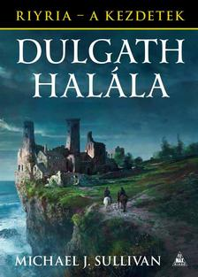 Michael J. Sullivan - Dulgath halála (Riyria - A kezdetek 3.)